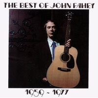 John Fahey - The Best Of John Fahey: 1959-1977