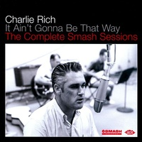 Charlie Rich - It Ain't Gonna Be That Way: The Complete Smash Sessions