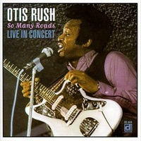 Otis Rush - So Many Roads: Live in Concert