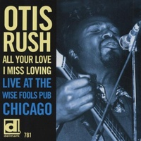 Otis Rush - All Your Love I Miss Loving: Live at the Wise Fools Pub Chicago