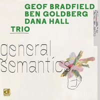 Geof Bradfield, Ben Goldberg, Dana Hall Trio - General Semantics