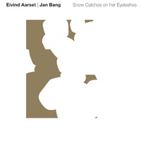 Eivind Aarset & Jan Bang - Snow Catches On Her Eyelashes
