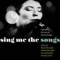 Various Artists / Kate McGarrigle - Sing Me The Songs That Say I Love You