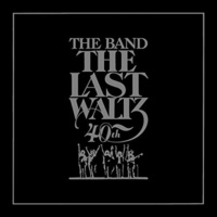 The Band - The Last Waltz: 40th Anniversary