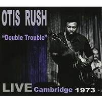 Otis Rush - Double Trouble: Live Cambridge 1973