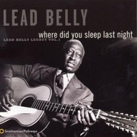 Leadbelly - Where Did You Sleep Last Night?: The Leadbelly Legacy volume 1