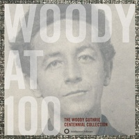 Woody Guthrie - Woody at 100: The Woody Guthrie Centennial Collection