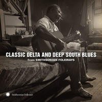 Various Artists - Classic Delta and Deep South Blues from Smithsonian Folkways
