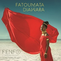 "Fatoumata Diawara - Fenifo ""something to say"""
