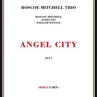 Roscoe Mitchell Trio - Angel City