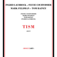 Ingrid Laubrock, Sylvie Courvoisier, Mark Feldman & Tom Rainey - TISM: 2019