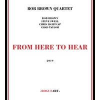 Rob Brown Quartet - From Here to Hear
