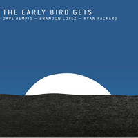 Dave Rempis, Brandon Lopez and Ryan Packard - The Early Bird Gets