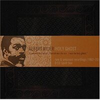 Albert Ayler - Holy Ghost: Rare and Unissued Recordings (1962-70)