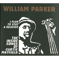 William Parker - I Plan to Stay a Believer: The Inside Songs of Curtis Mayfield
