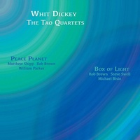 Whit Dickey Tao Quartets - Peace Planet & Box Of Light