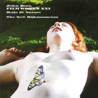 John Zorn - Filmworks, Vol. XXI: Belle De Nature/ The New Rijksmuseum