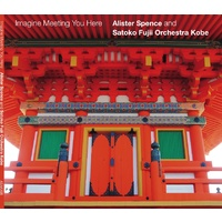 Alister Spence Music and Satoko Fujii Orchestra Kobe - Imagine Meeting You Here