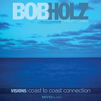Bob Holz - Visions: Coast To Coast Connection