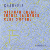 Stephan Crump, Ingrid Laubrock & Cory Smythe - Channels
