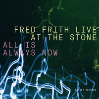 Fred Frith - Live at the Stone: All is Always Now