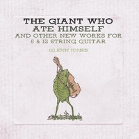 Glenn Jones - The Giant Who Ate Himself And Other New Works For 6 & 12 String Guitar