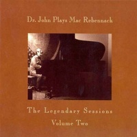 Dr. John - Dr. John Plays Mac Rebennack: The Legendary Sessions Volume Two