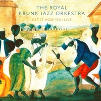 Royal Krunk Jazz Orkestra - Get It How You Live
