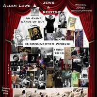 Allen Lowe - Jews & Roots: Disconnected Works 1980-2018