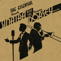 Frank Sinatra & Tommy Dorsey - The Essential Frank Sinatra with the Tommy Dorsey Orchestra