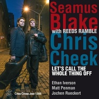 Seamus Blake & Chris Cheek with Reeds Ramble - Let's Call the Whole Thing Off