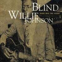 Blind Willie Johnson - Dark Was The Night