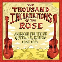 Various Artists - The Thousand Incarnations of the Rose: American Primitive Guitar & Banjo 1965-1974