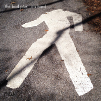 the bad plus - it's hard