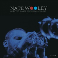 Nate Wooley Quintet - (Dance to) the Early Music