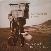 Kim Sanders - You Can't Get There From Here