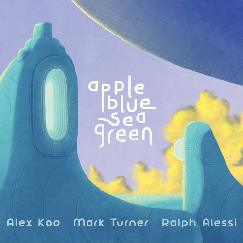 Alex Koo, Mark Turner, Ralph Alessi - Appleblueseagreen