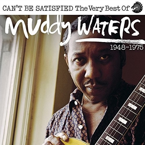 Muddy Waters - Can't Be Satisfied: The Very Best of Muddy Waters 1947-1975