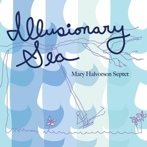 Mary Halvorson - Illusionary Sea