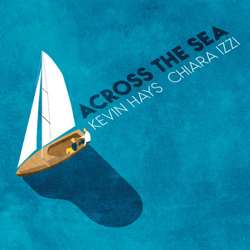 Kevin Hays & Chiara Izzi - Across the Sea