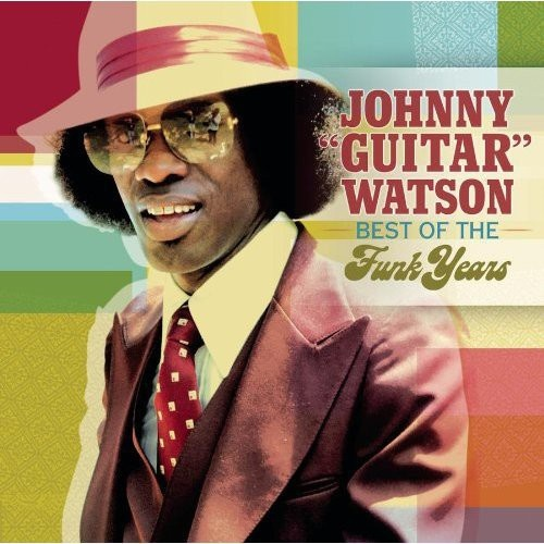 "Johnny ""Guitar"" Watson - Best of the Funk Years"