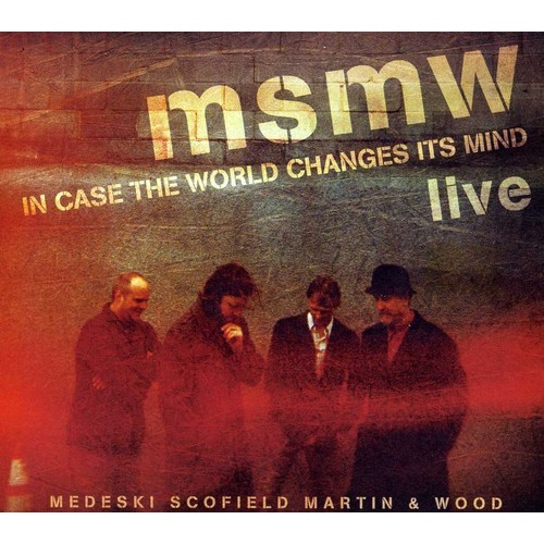 Medeski, Scofield, Martin & Wood - In Case the World Changes It's Mind: Live