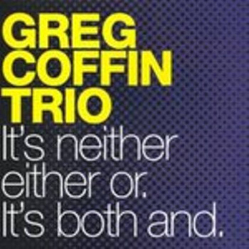 Greg Coffin Trio -  It's neither either or. It's both and.
